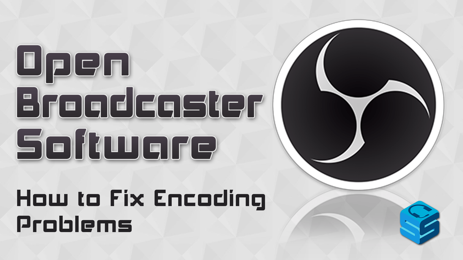 How to Fix Encoding Problems with OBS - StreamerSquare