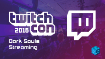 Dark Souls Streaming TwitchCon 2016