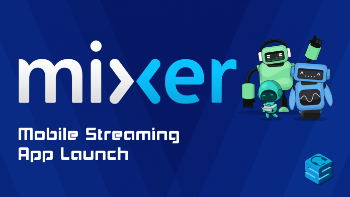 Mixer Mobile Streaming App