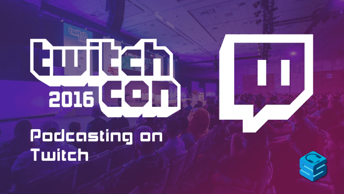 Podcasting on Twitch TwitchCon 2016