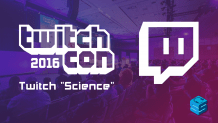Twitch Science TwitchCon 2016