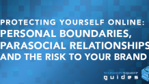 Protecting Yourself Online: Personal boundaries, parasocial relationships, and the risk to your brand