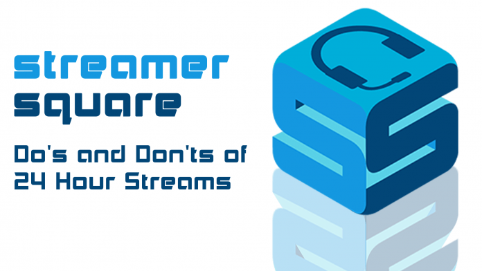 Dos and Donts of 24 Hour Streams