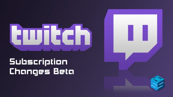 Twitch Subscription Changes Beta