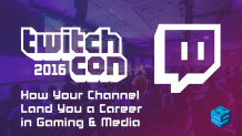 How Your Channel Can Land you a career in gaming and media TwitchCon 2016