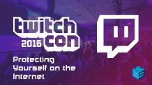 Protecting Yourself on the Internet TwitchCon 2016