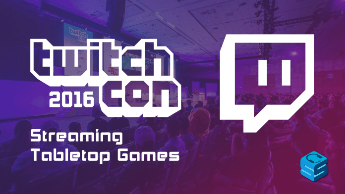 Streaming Tabletop Games TwitchCon 2016