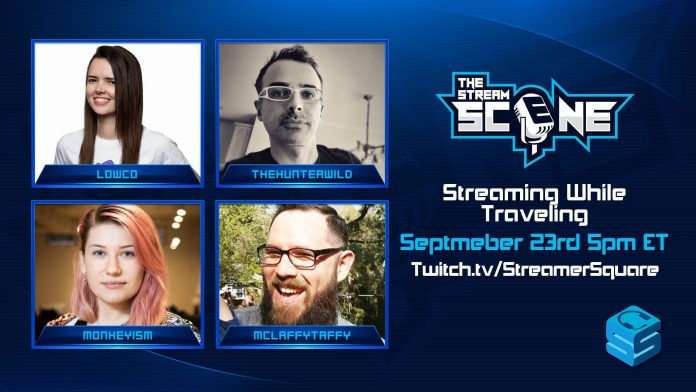 The Stream Scene: Streaming while Traveling, with Lowco, TheHunterWild, Monkeyism, and McLaffyTaffy